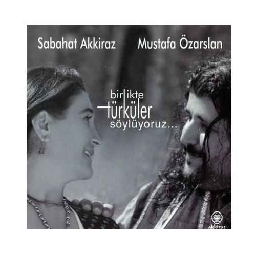 Sabahat Akkiraz- Mustafa Özarslan - Birlikte Türküler Söylüyoruz