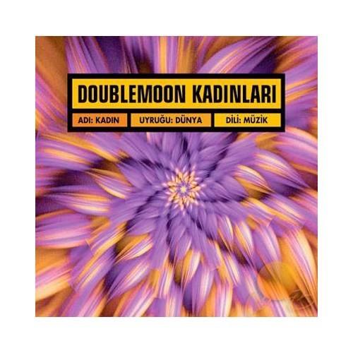 Doublemoon Kadınları -adı:kadın, Uyruğu:dünya, Dili:müzik
