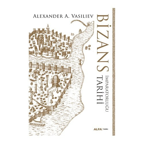 Bizans İmparatorluğu Tarihi - Alexander A. Vasiliev