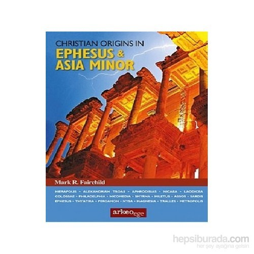 Christian Origins İn Ephesus - Asia Minor-Mark R. Fairchild