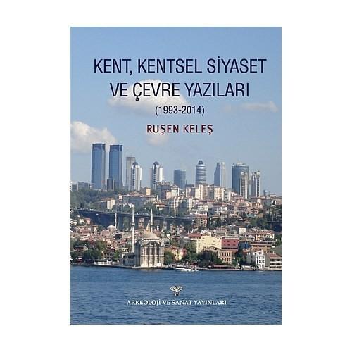 Kent, Kentsel Siyaset Ve Çevre Yazıları (1993-2014) - Ruşen Keleş