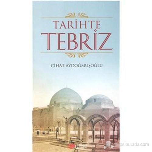 Tarihte Tebriz - Cihat Aydoğmuşoğlu