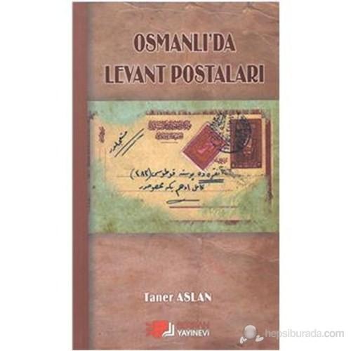Osmanlı'Da Levant Postaları-Taner Aslan