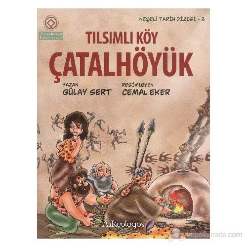 Neşeli Tarih Dizisi 3 Tılsımlı Köy Çatalhöyük-Gülay Sert