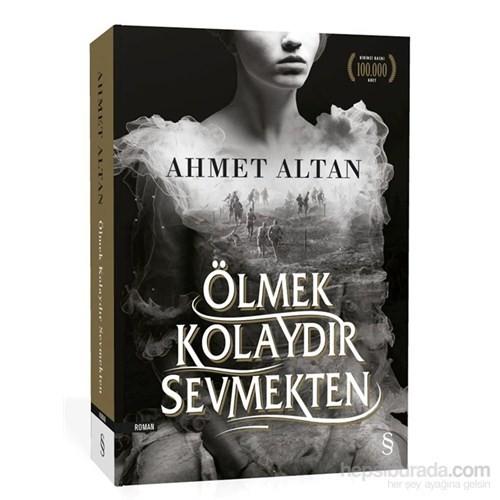 Ölmek Kolaydır Sevmekten - Ahmet Altan