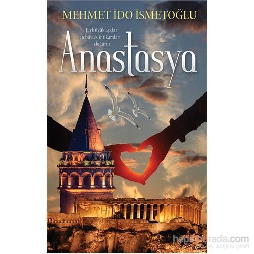 Anastasya - En Büyük Aşklar En Büyük İntikamları Doğurur.-Mehmet İdo İsmetoğlu