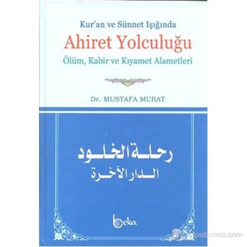 Kur'An Ve Sünnet Işığında Ahiret Yolculuğu (Ölüm, Kabir Ve Kıyamet Alametleri)-Mustafa Murat