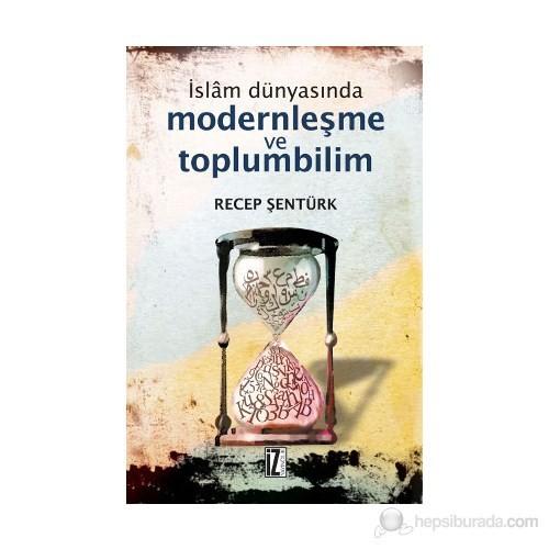 İslam Dünyasında Modernleşme ve Toplumbilim (Türkiye ve Mısır Örneği)