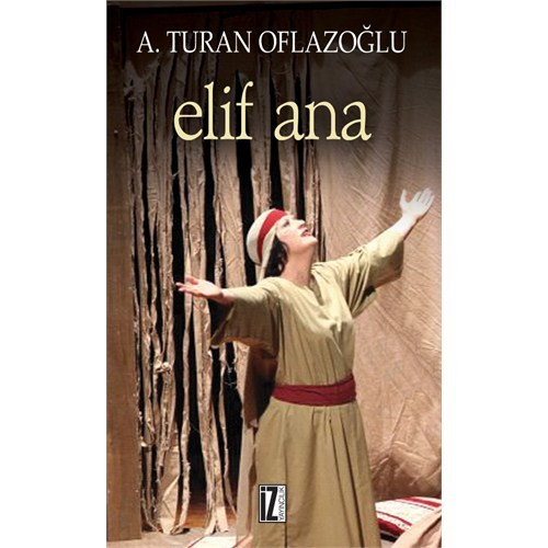 Elif Ana - A. Turan Oflazoğlu