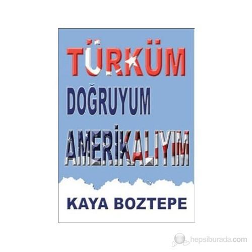 Türküm Doğruyum Amerikalıyım-Kaya Boztepe