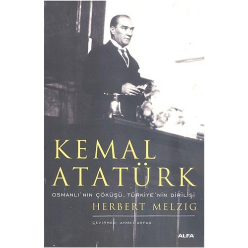 Kemal Atatürk - Osmanlı'nın Çöküşü, Türkiye'nin Dirilişi - Herbert Melzig