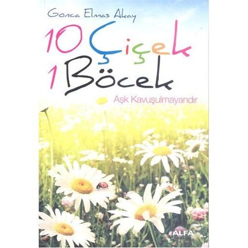 10 Çiçek 1 Böcek - Aşk Kavuşulmayandır - Gonca Elmas Akay