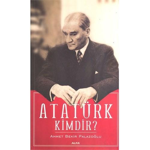Atatürk Kimdir?-Ahmet Bekir Palazoğlu