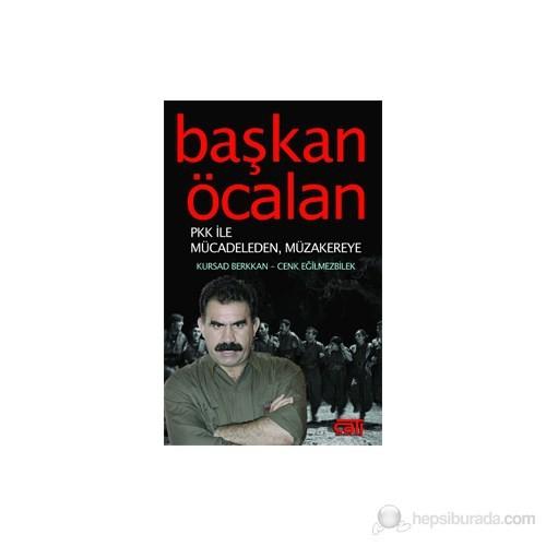 Başkan Öcalan - (PKK ile Mücadeleden, Müzakereye)