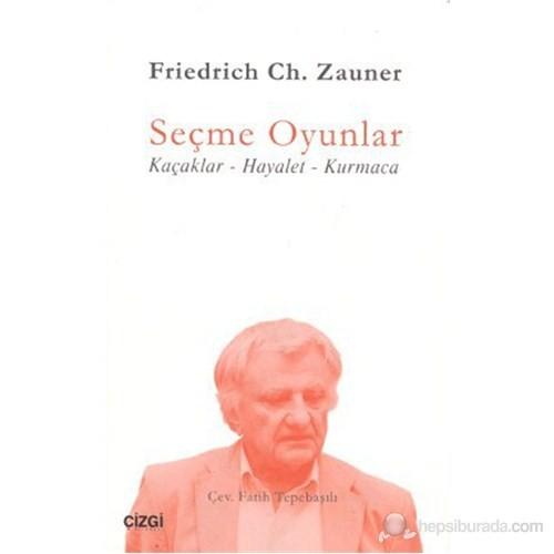 Seçme Oyunlar (Kaçaklar-Hayalet-Kurmaca)-Friedrich Ch. Zauner