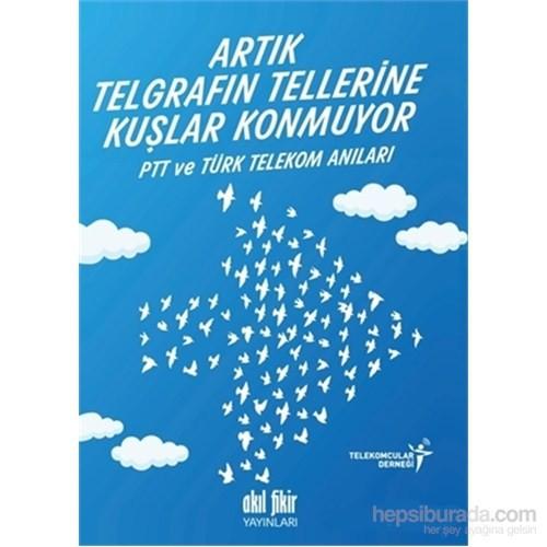 Artık Telgrafın Tellerine Kuşlar Konmuyor Ptt Ve Türk Telekom Anıları-Kolektif