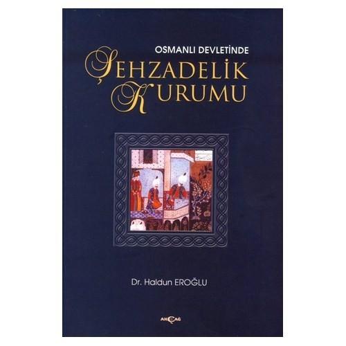 Osmanlı Devletinde Şehzadelik Kurumu