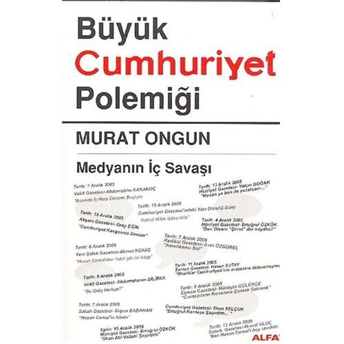 Büyük Cumhuriyet Polemiği - Medyanın İç Savaşı - Murat Ongun
