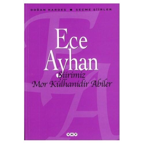 Şiirimiz Mor Külhanidir Abiler - Seçme Şiirler - Ece Ayhan