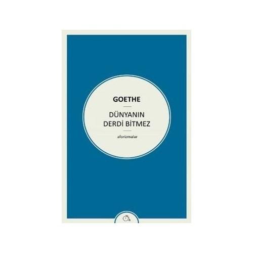 Dünyanın Derdi Bitmez - Johann Wolfgang von Goethe