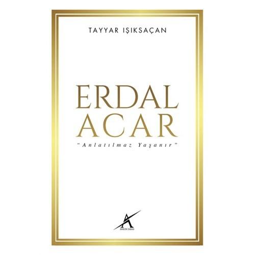 Erdal Acar: Anlatılmaz Yaşanır