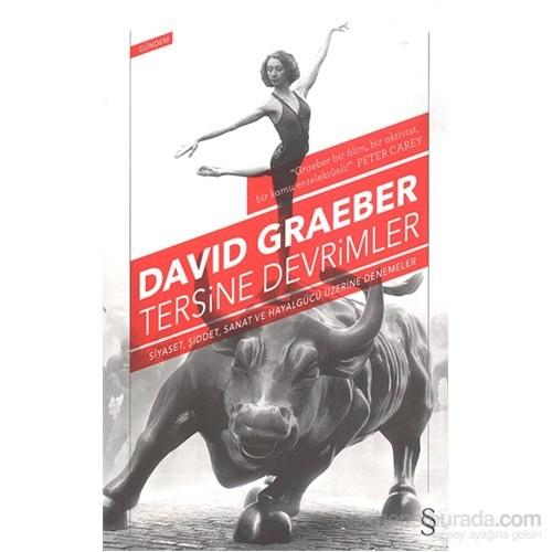 Tersine Devrimler - Siyaset, Şiddet, Sanat Ve Hayalgücü Üzerine Denemeler-David Graeber