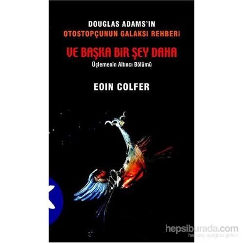 Douglas Adams'ın Otostopçunun Galaksi Rehberi Ve Başka Bir Şey Daha - Eoin Colfer