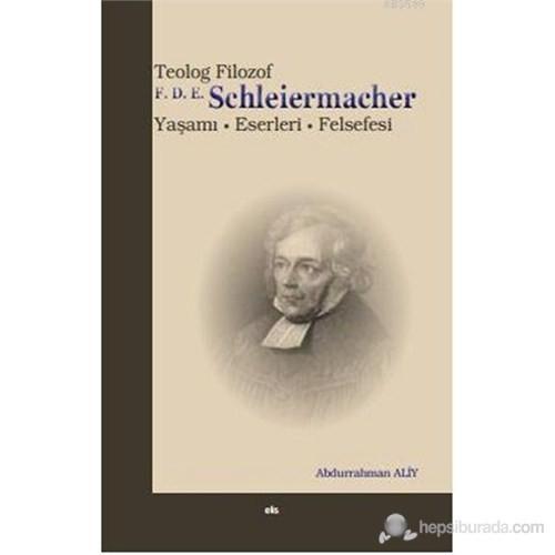 Teolog Filozof F.D.E. Schleiermacher (Yaşamı - Eserleri - Felsefesi)