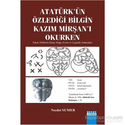 Atatürk'ün Özlediği Bilgin Kazım Mirşan'ı Okurken - Necdet Sumer