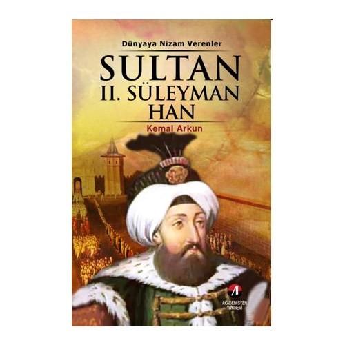 Dünyaya Nizam Verenler – Sultan II. Süleyman Han