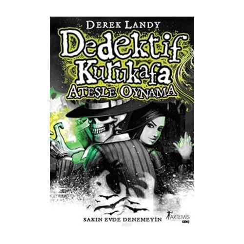 Dedektif Kurukafa - Ateşle Oynama (Ciltli) - Derek Landy
