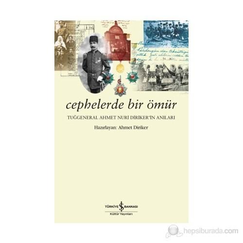 Cephelerde Bir Ömür - (Tuğgeneral Ahmet Nuri Diriker'İn Anıları)-Ahmet Nuri Diriker