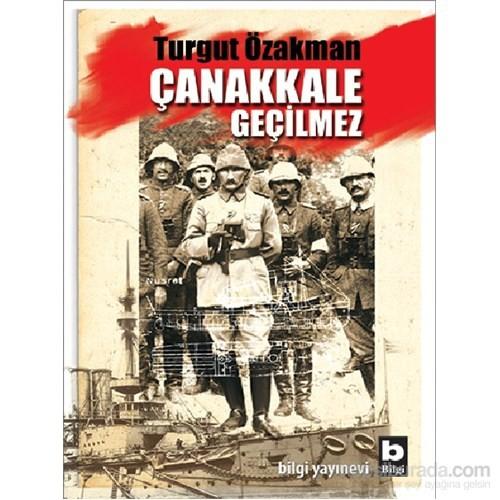 Çanakkale Geçilmez - Turgut Özakman