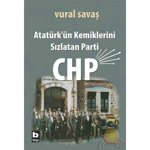 Atatürk'ün Kemiklerini Sızlatan Parti : Chp