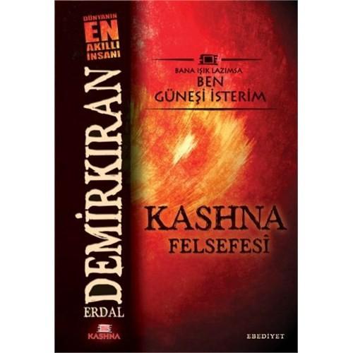 Kashna Felsefesi - (Bana Işık Lazımsa Ben Güneşi İsterim)