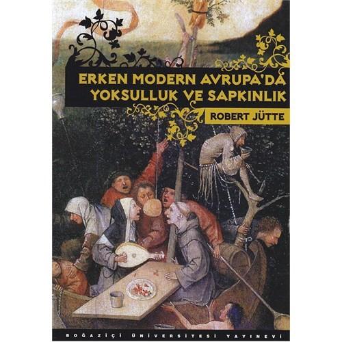 Erken Modern Avrupa'da Yoksulluk ve Sapkınlık - Robert Jütte