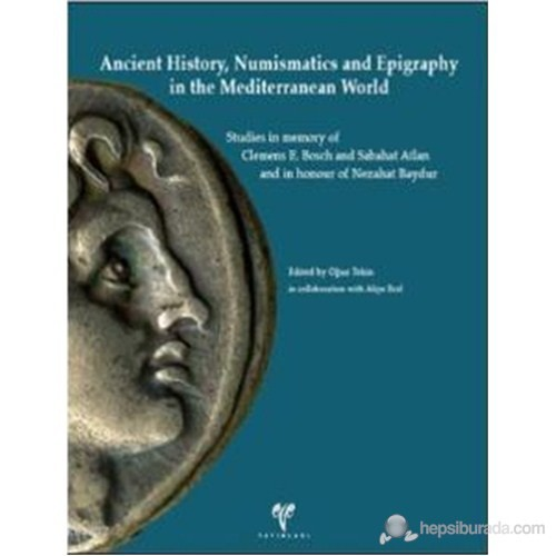 Ancient History, Numismatics and Epigraphy in the Mediterranean World Studies in memory of Clemens E