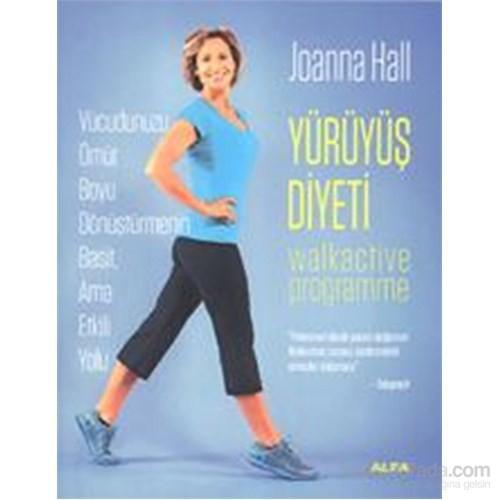 Yürüyüş Diyeti - Vücudunuzu Ömür Boyu Dönüştürmenin Basit, Ama Etkili Yolu - Joanna Hall