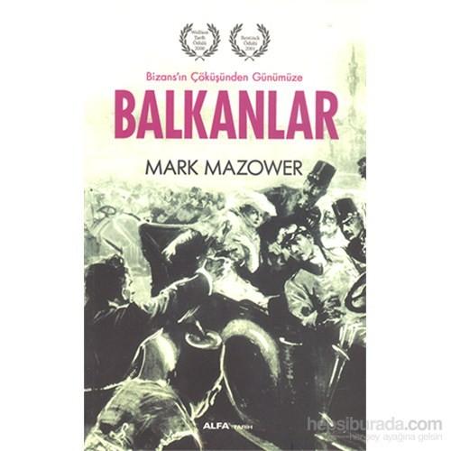 Balkanlar - Bizans'In Çöküşünden Günümüze-Mark Mazower