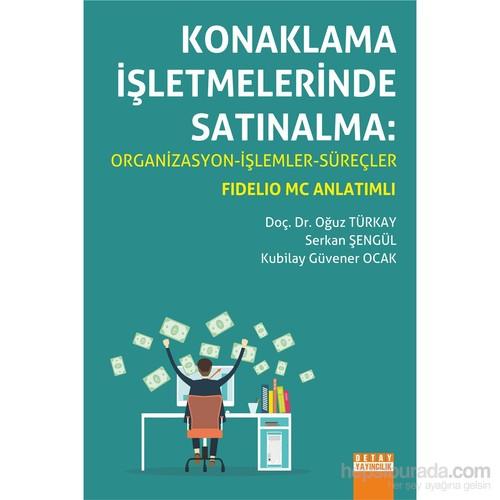 Konaklama İşletmelerinde Satınalma: Organizasyon, İşlemler, Süreçler (Fidelio Mc Anlatımlı)-Kubilay Güvener Ocak