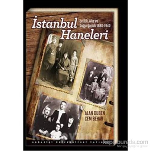 İstanbul Haneleri :Evlilik Aile Ve Doğurganlık 1880 – 1940-Alan Duben