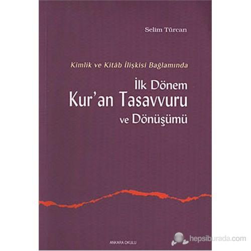 Kimlik ve Kitab İlişkisi Bağlamında İlk Dönem Kur'an Tasavvuru ve Dönüşümü