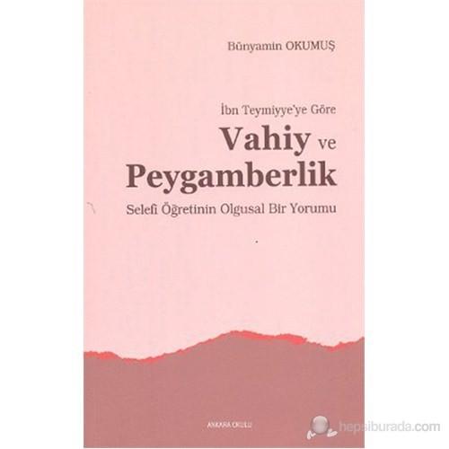 İbn Teymiyye'Ye Göre Vahiy Ve Peygamberlik (Selefi Öğretinin Olgusal Bir Yorumu)-Bünyamin Okumuş