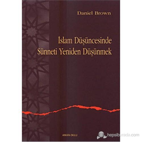 İslam Düşüncesinde Sünneti Yeniden Düşünmek (Rethinking Tradition İn Modern İslamic Thought)-Daniel Brown