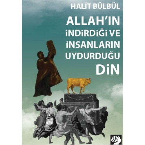 Allah'In İndirdiği Ve İnsanların Uydurduğu Din-Halit Bülbül