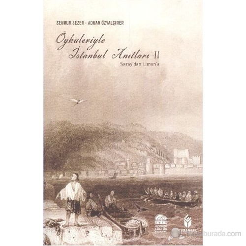 Öyküleriyle İstanbul Anıtları II Saraydan Limana