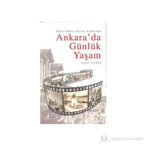 İkinci Dünya Savaşı Yıllarında Ankara'Da Günlük Yaşam-Gönül Güneş