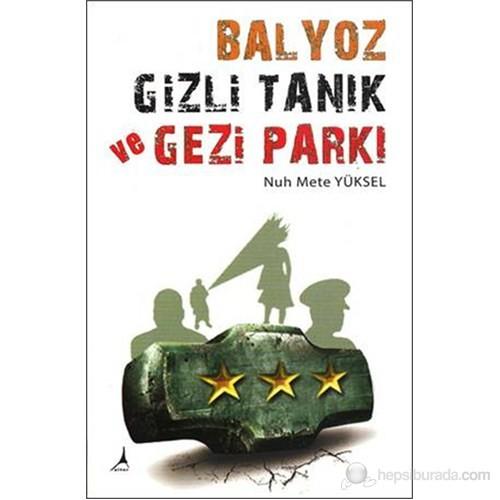 Balyoz Gizli Tanık Ve Gezi Parkı-Nuh Mete Yüksel