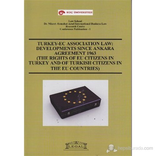 Turkey -EC Association Law: Developments Since Ankara Agreement 1963 (The Rights of EU Citizens in T