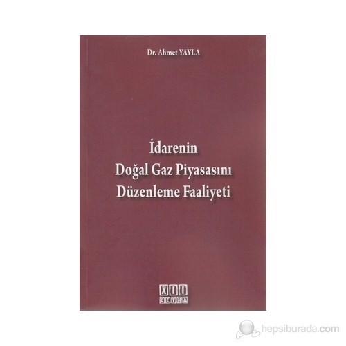 İdarenin Doğal Gaz Piyasasını Düzenleme Faaliyeti-Ahmet Yayla